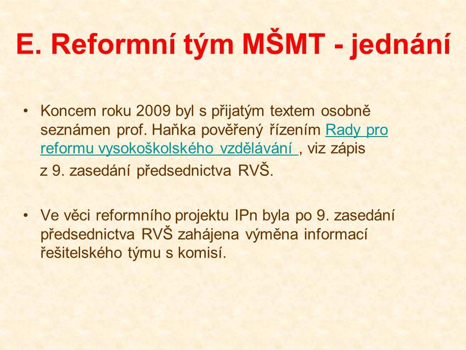 E. Reformní tým MŠMT - jednání Koncem roku 2009 byl s přijatým textem osobně seznámen prof. Haňka pověřený řízením Rady pro reformu vysokoškolského vz
