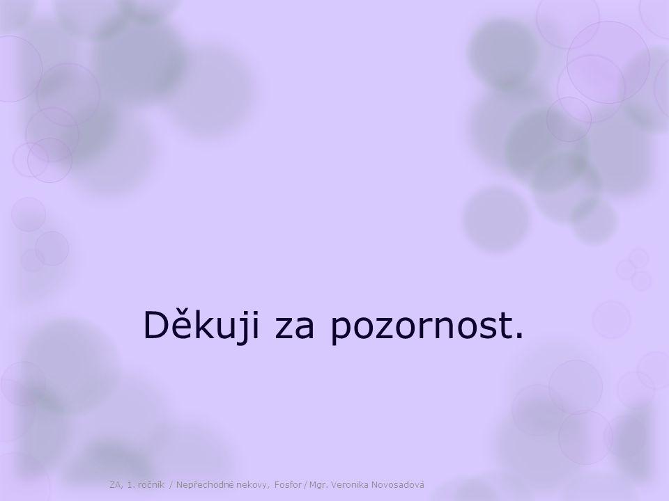 Děkuji za pozornost. ZA, 1. ročník / Nepřechodné nekovy, Fosfor / Mgr. Veronika Novosadová