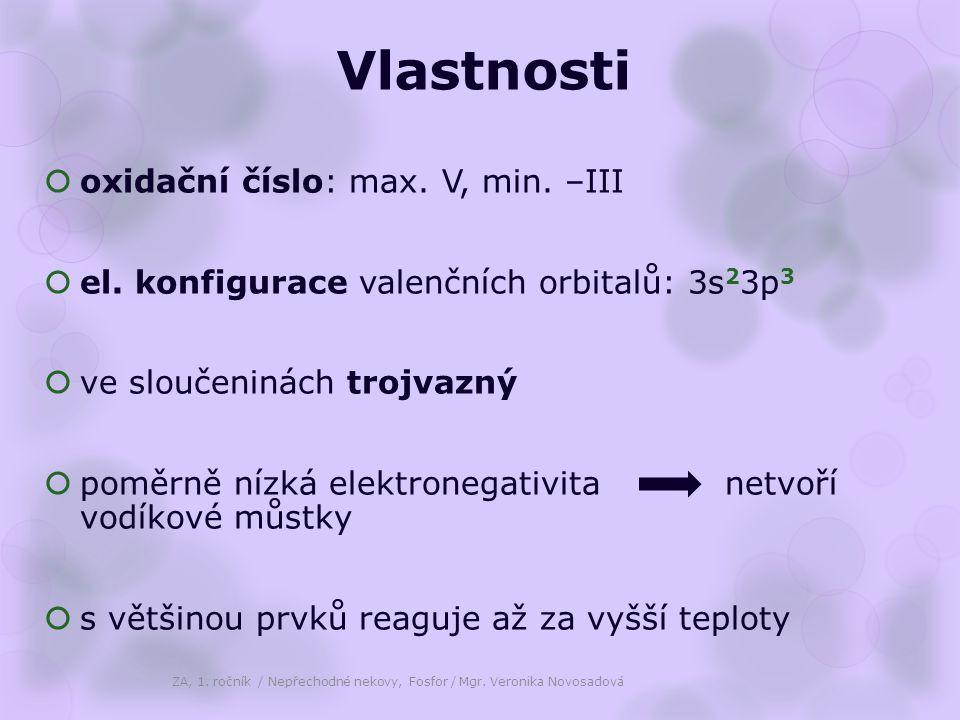 Vlastnosti  oxidační číslo: max. V, min. –III  el. konfigurace valenčních orbitalů: 3s 2 3p 3  ve sloučeninách trojvazný  poměrně nízká elektroneg