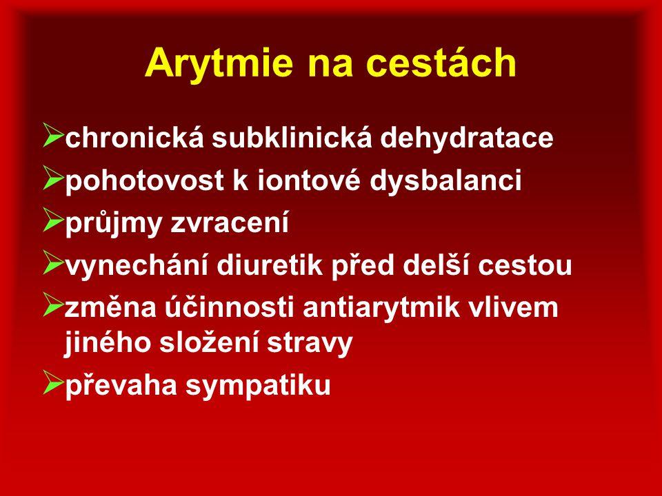 Arytmie na cestách  chronická subklinická dehydratace  pohotovost k iontové dysbalanci  průjmy zvracení  vynechání diuretik před delší cestou  zm
