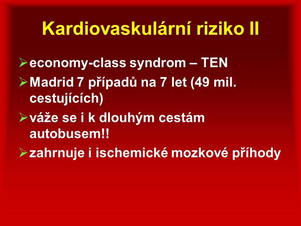 Kardiovaskulární riziko II  economy-class syndrom – TEN  Madrid 7 případů na 7 let (49 mil. cestujících)  váže se i k dlouhým cestám autobusem!! 