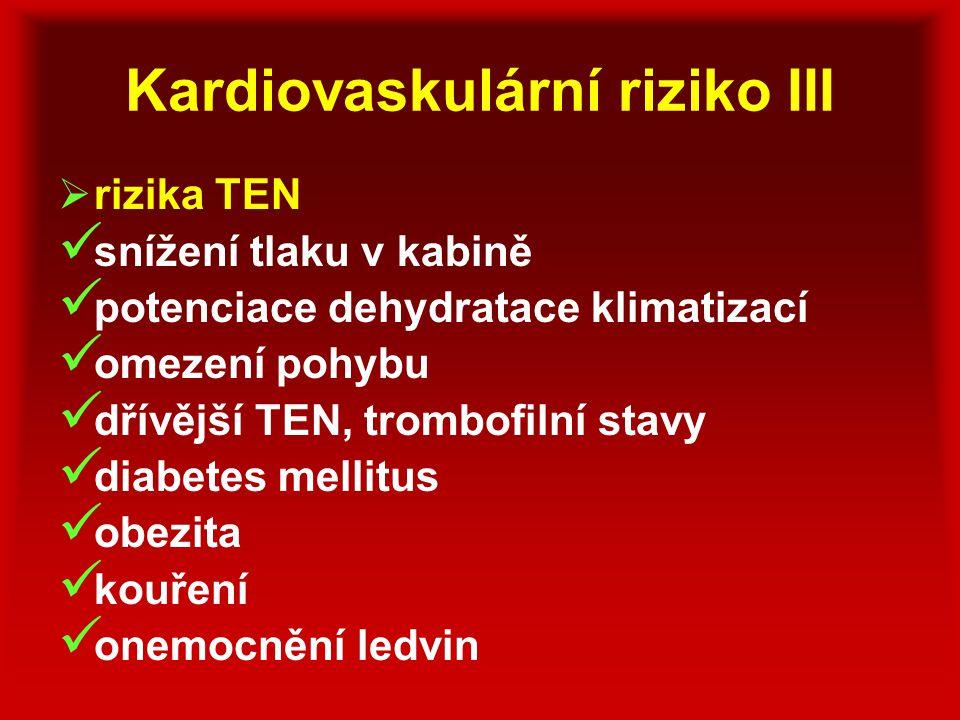 Kardiovaskulární riziko III  rizika TEN snížení tlaku v kabině potenciace dehydratace klimatizací omezení pohybu dřívější TEN, trombofilní stavy diab