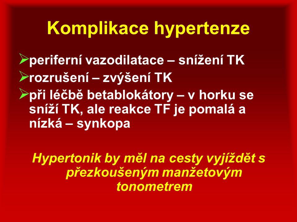 Komplikace hypertenze  periferní vazodilatace – snížení TK  rozrušení – zvýšení TK  při léčbě betablokátory – v horku se sníží TK, ale reakce TF je