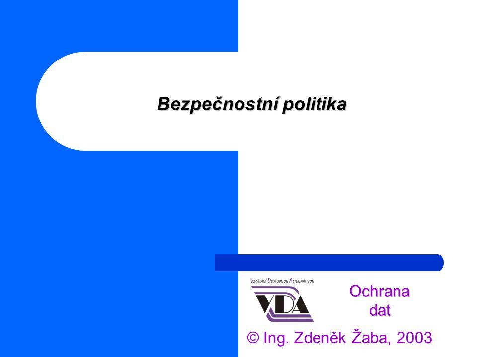 Bezpečnostní politika © Ing. Zdeněk Žaba, 2003 Ochrana dat