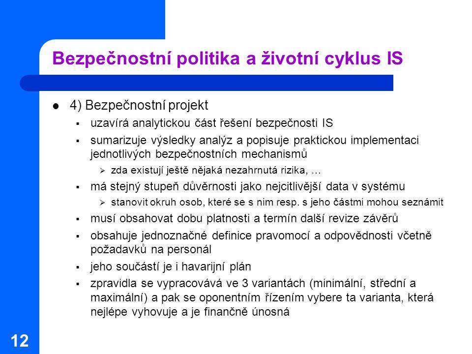 12 Bezpečnostní politika a životní cyklus IS 4) Bezpečnostní projekt  uzavírá analytickou část řešení bezpečnosti IS  sumarizuje výsledky analýz a p
