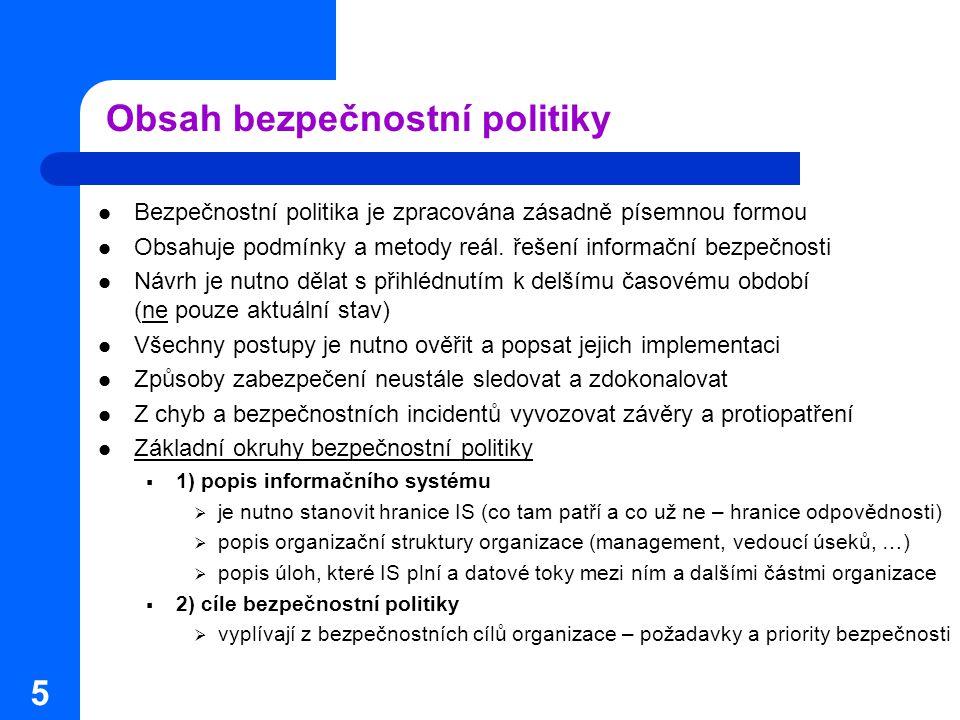 5 Obsah bezpečnostní politiky Bezpečnostní politika je zpracována zásadně písemnou formou Obsahuje podmínky a metody reál. řešení informační bezpečnos