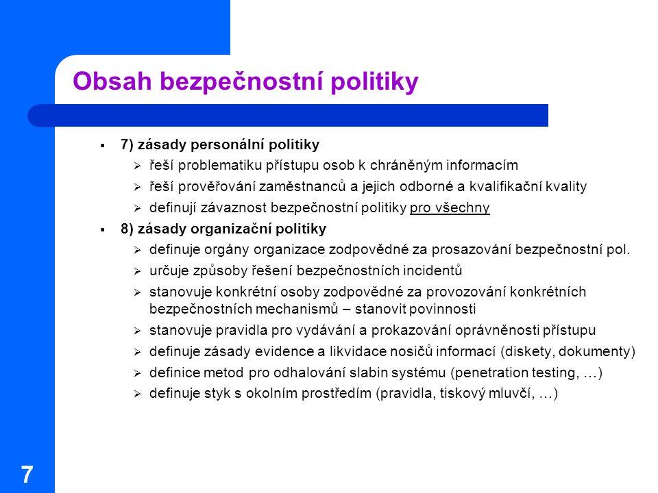 7 Obsah bezpečnostní politiky  7) zásady personální politiky  řeší problematiku přístupu osob k chráněným informacím  řeší prověřování zaměstnanců