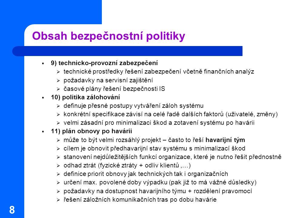 8 Obsah bezpečnostní politiky  9) technicko-provozní zabezpečení  technické prostředky řešení zabezpečení včetně finančních analýz  požadavky na se