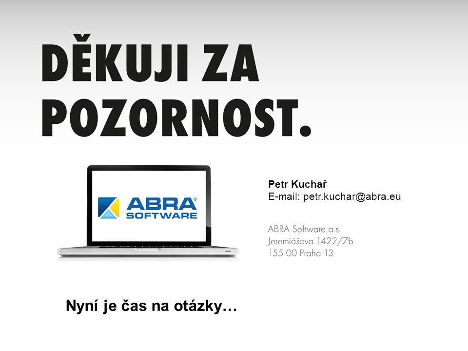 Petr Kuchař E-mail: petr.kuchar@abra.eu Nyní je čas na otázky…