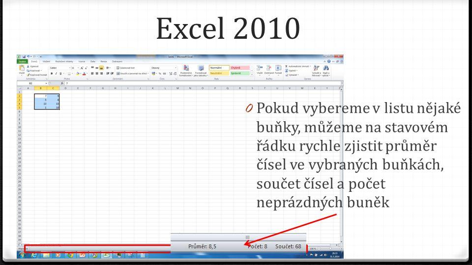 Excel 2010 0 Pokud vybereme v listu nějaké buňky, můžeme na stavovém řádku rychle zjistit průměr čísel ve vybraných buňkách, součet čísel a počet neprázdných buněk