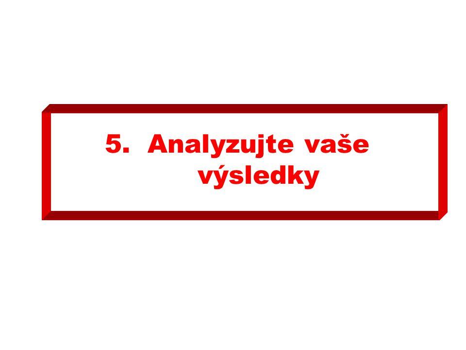 5.Analyzujte vaše výsledky