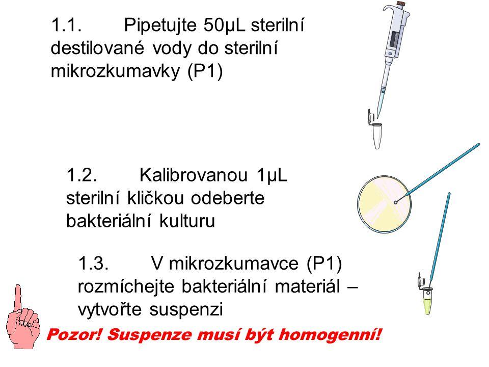 1.1. Pipetujte 50μL sterilní destilované vody do sterilní mikrozkumavky (P1) Pozor.