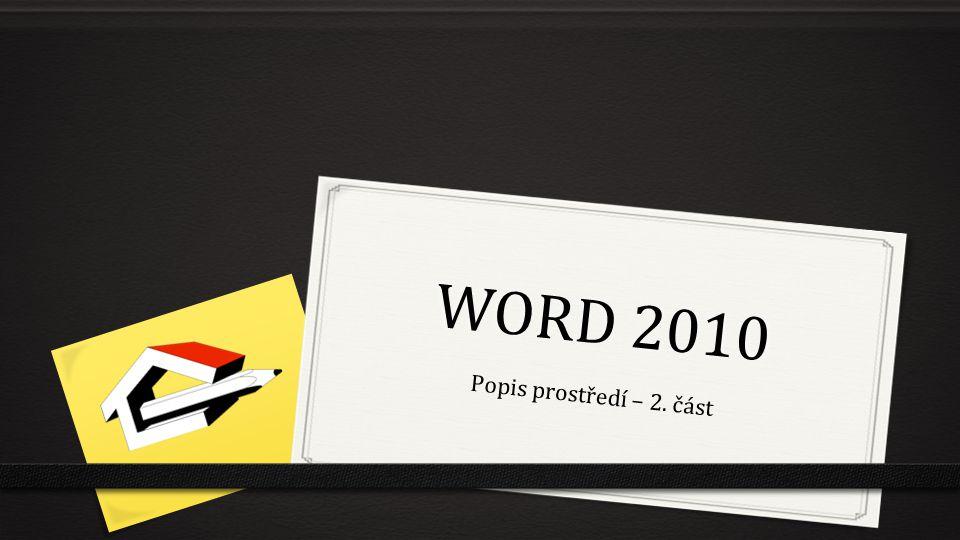 Word 2010 0 Skládá se z jednotlivých částí: 0 Minimalizace pásu karet a nápověda 0 Tlačítko pro minimalizaci pásu karet, zůstanou zobrazeny jen názvy 0 Tlačítko pro zobrazení nápovědy
