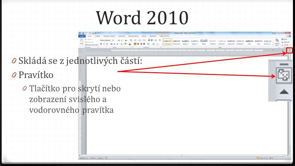 Word 2010 0 Skládá se z jednotlivých částí: 0 Pravítko 0 Tlačítko pro skrytí nebo zobrazení svislého a vodorovného pravítka