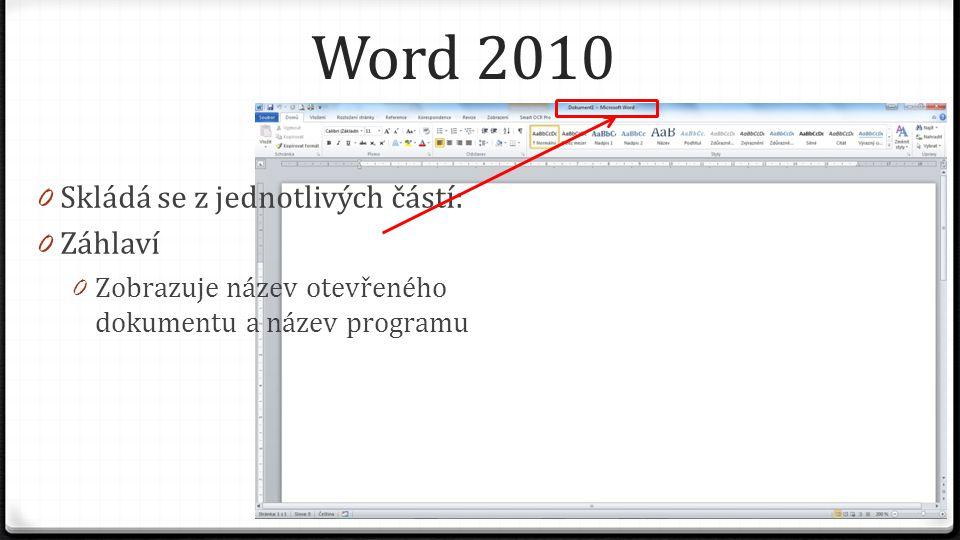 Word 2010 0 Skládá se z jednotlivých částí: 0 Záhlaví 0 Zobrazuje název otevřeného dokumentu a název programu