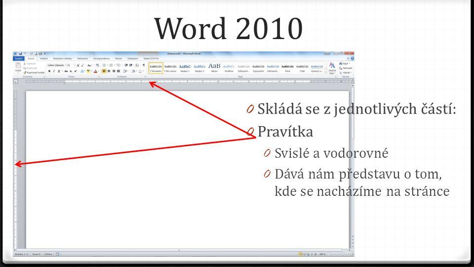Word 2010 0 Skládá se z jednotlivých částí: 0 Pravítka 0 Svislé a vodorovné 0 Dává nám představu o tom, kde se nacházíme na stránce