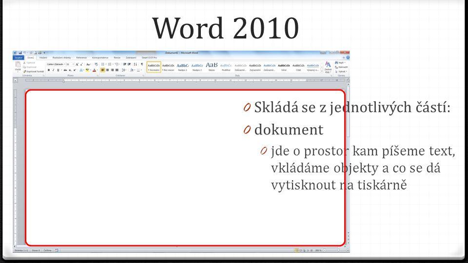 Word 2010 0 Skládá se z jednotlivých částí: 0 dokument 0 jde o prostor kam píšeme text, vkládáme objekty a co se dá vytisknout na tiskárně