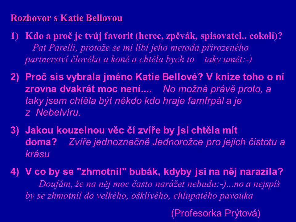 Rozhovor s Katie Bellovou 1)Kdo a proč je tvůj favorit (herec, zpěvák, spisovatel.. cokoli)? Pat Parelli, protože se mi líbí jeho metoda přirozeného p