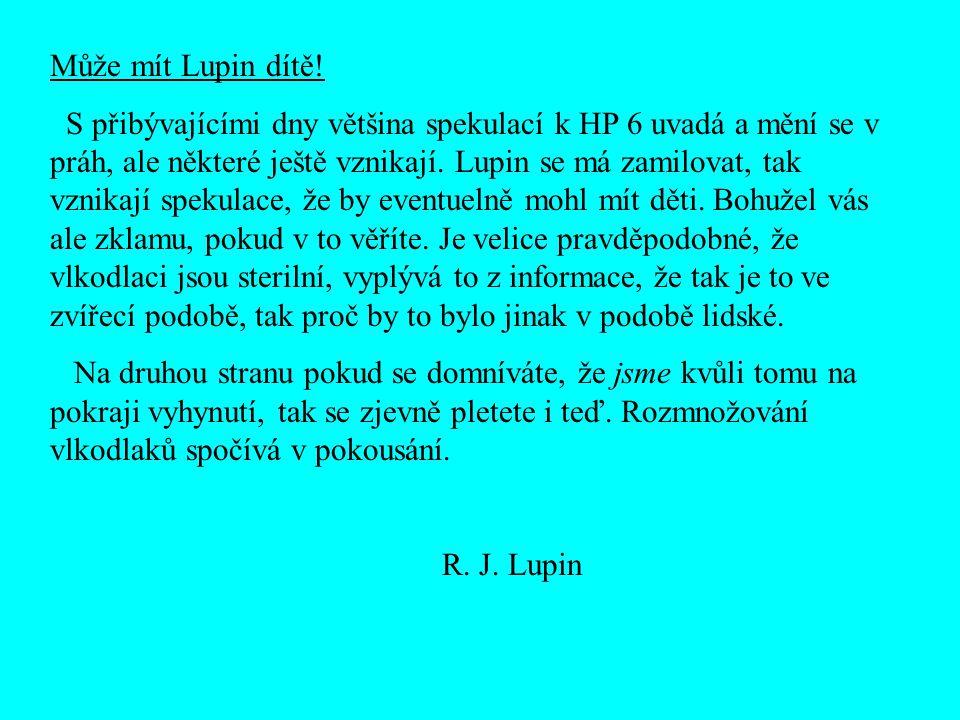 Může mít Lupin dítě! S přibývajícími dny většina spekulací k HP 6 uvadá a mění se v práh, ale některé ještě vznikají. Lupin se má zamilovat, tak vznik