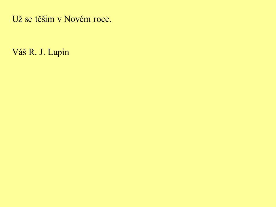 Už se těším v Novém roce. Váš R. J. Lupin
