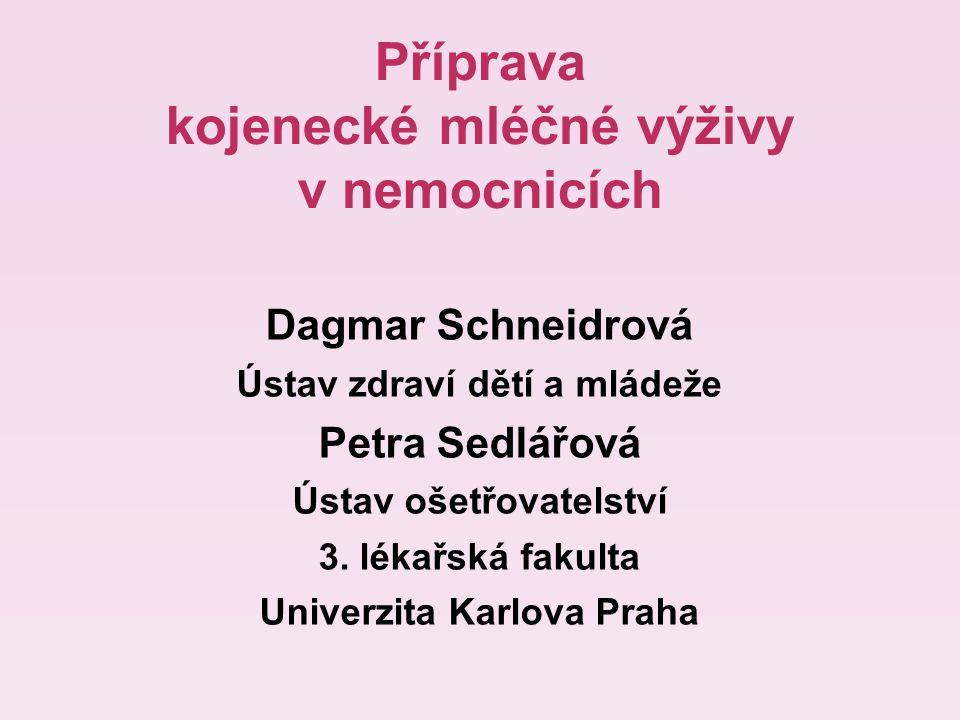 Příprava kojenecké mléčné výživy v nemocnicích Dagmar Schneidrová Ústav zdraví dětí a mládeže Petra Sedlářová Ústav ošetřovatelství 3.