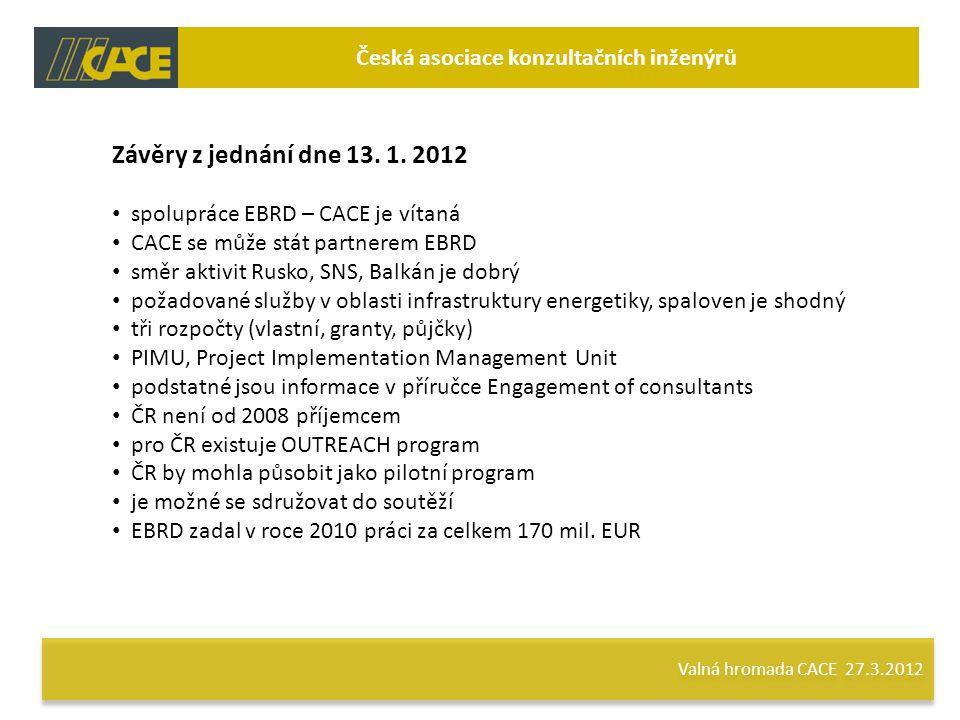 Valná hromada CACE 27.3.2012 Česká asociace konzultačních inženýrů Závěry z jednání dne 13.