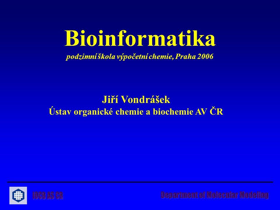 Jiří Vondrášek Ústav organické chemie a biochemie AV ČR Bioinformatika podzimní škola výpočetní chemie, Praha 2006