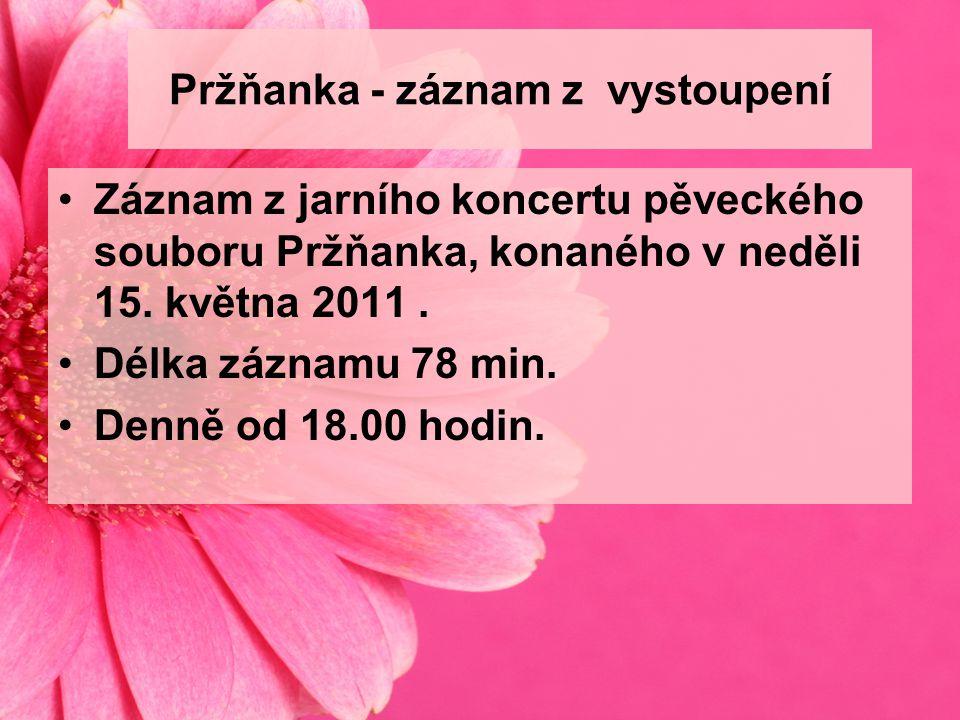 Pržňanka - záznam z vystoupení Záznam z jarního koncertu pěveckého souboru Pržňanka, konaného v neděli 15. května 2011. Délka záznamu 78 min. Denně od