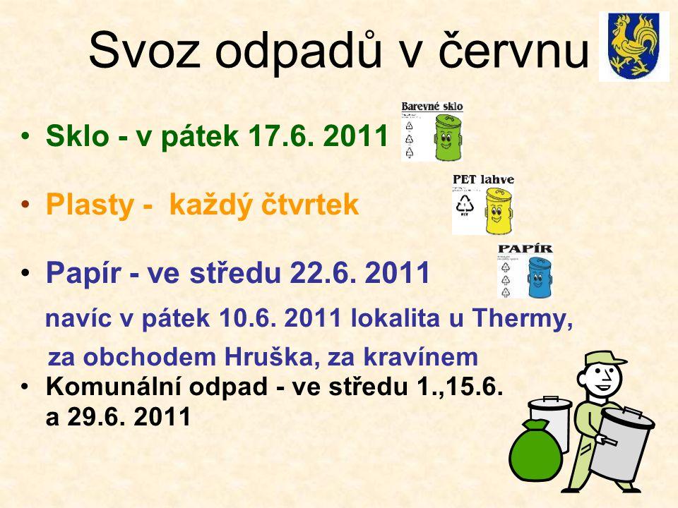 Svoz odpadů v červnu Sklo - v pátek 17.6. 2011 Plasty - každý čtvrtek Papír - ve středu 22.6.