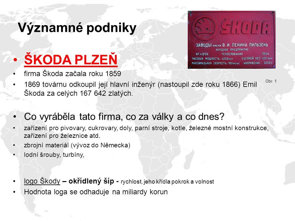 Významné podniky ŠKODA PLZEŇ firma Škoda začala roku 1859 1869 továrnu odkoupil její hlavní inženýr (nastoupil zde roku 1866) Emil Škoda za celých 167