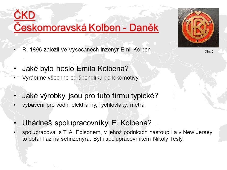 ČKD Českomoravská Kolben - Daněk R. 1896 založil ve Vysočanech inženýr Emil Kolben Jaké bylo heslo Emila Kolbena? Vyrábíme všechno od špendlíku po lok