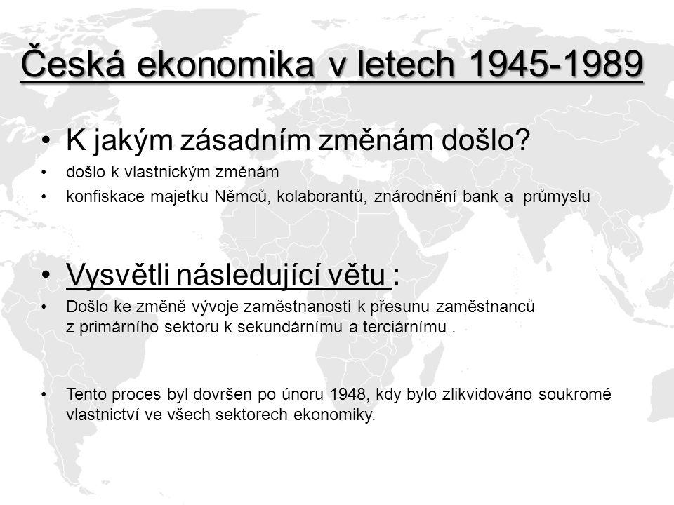 Česká ekonomika v letech 1945-1989 K jakým zásadním změnám došlo? došlo k vlastnickým změnám konfiskace majetku Němců, kolaborantů, znárodnění bank a