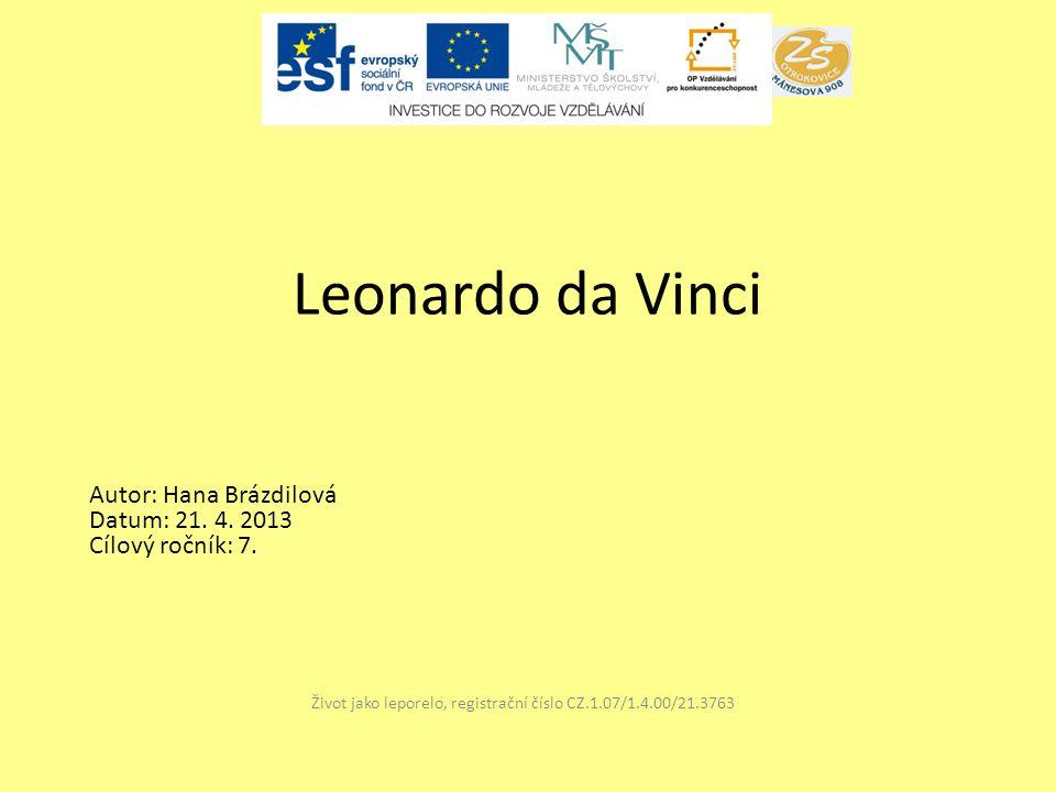 Leonardo da Vinci Život jako leporelo, registrační číslo CZ.1.07/1.4.00/21.3763 Autor: Hana Brázdilová Datum: 21. 4. 2013 Cílový ročník: 7.