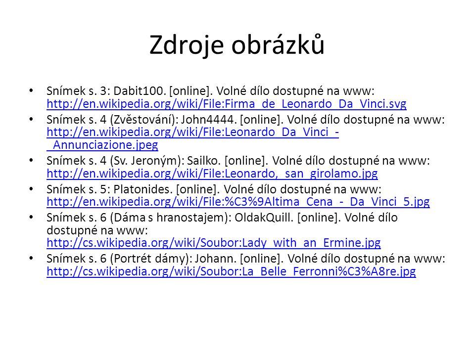 Zdroje obrázků Snímek s. 3: Dabit100. [online]. Volné dílo dostupné na www: http://en.wikipedia.org/wiki/File:Firma_de_Leonardo_Da_Vinci.svg http://en
