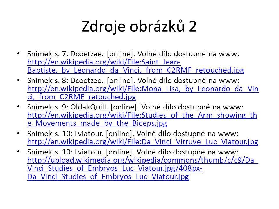 Zdroje obrázků 2 Snímek s. 7: Dcoetzee. [online]. Volné dílo dostupné na www: http://en.wikipedia.org/wiki/File:Saint_Jean- Baptiste,_by_Leonardo_da_V