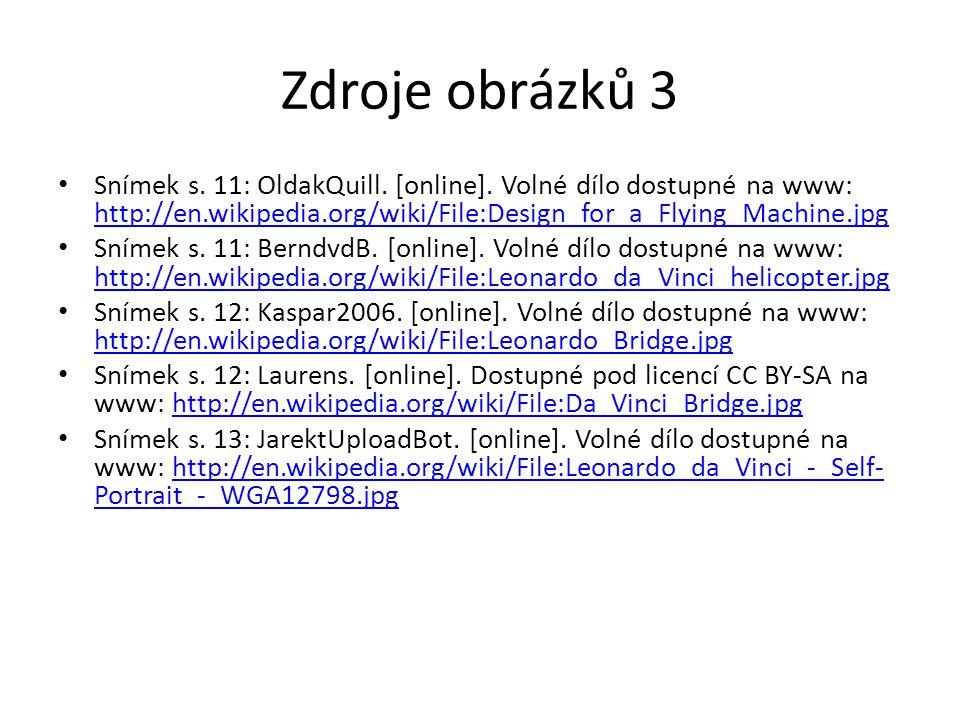 Zdroje obrázků 3 Snímek s. 11: OldakQuill. [online]. Volné dílo dostupné na www: http://en.wikipedia.org/wiki/File:Design_for_a_Flying_Machine.jpg htt