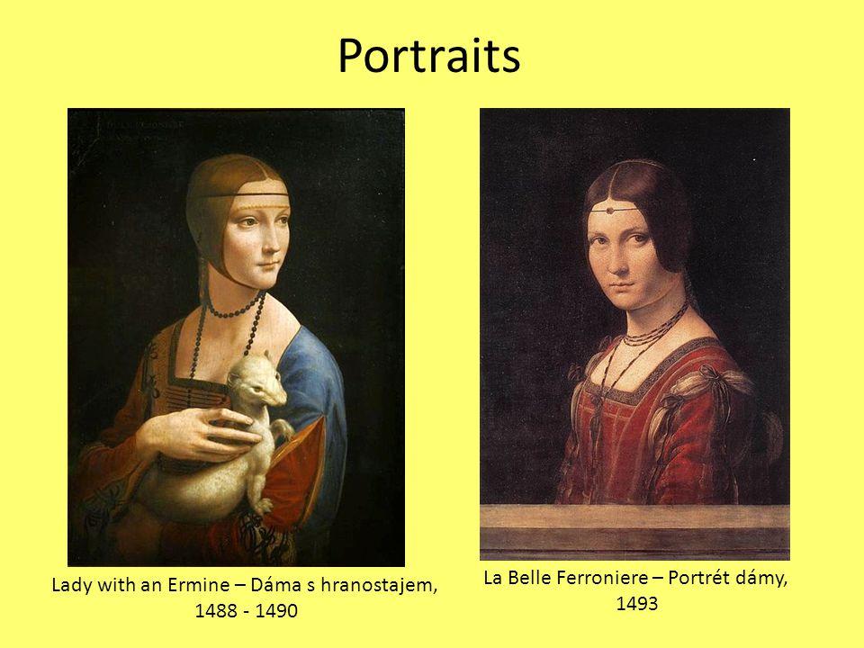 Portraits Lady with an Ermine – Dáma s hranostajem, 1488 - 1490 La Belle Ferroniere – Portrét dámy, 1493