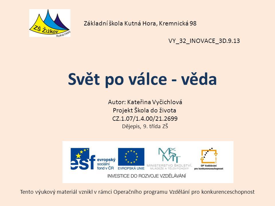 VY_32_INOVACE_3D.9.13 Autor: Kateřina Vyčichlová Projekt Škola do života CZ.1.07/1.4.00/21.2699 Dějepis, 9.