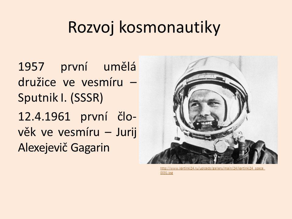 Rozvoj kosmonautiky 1957 první umělá družice ve vesmíru – Sputnik I. (SSSR) 12.4.1961 první člo- věk ve vesmíru – Jurij Alexejevič Gagarin http://www.