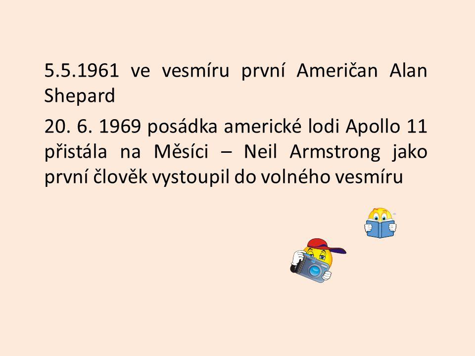 5.5.1961 ve vesmíru první Američan Alan Shepard 20. 6. 1969 posádka americké lodi Apollo 11 přistála na Měsíci – Neil Armstrong jako první člověk vyst