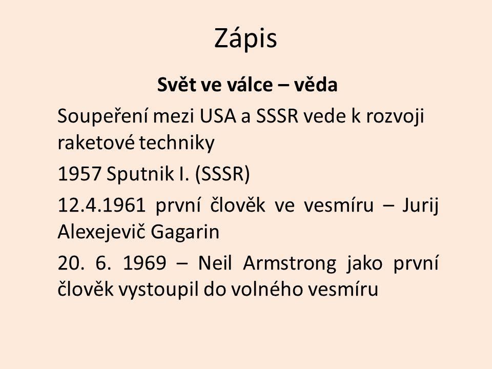 Zápis Svět ve válce – věda Soupeření mezi USA a SSSR vede k rozvoji raketové techniky 1957 Sputnik I. (SSSR) 12.4.1961 první člověk ve vesmíru – Jurij