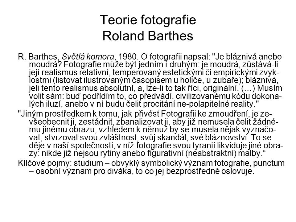 Teorie fotografie Roland Barthes R. Barthes, Světlá komora, 1980. O fotografii napsal: