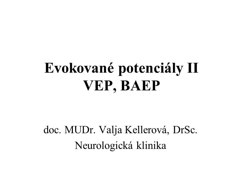 Patologické změny VEP, klinický význam prodloužení latence vlny P1 –demyelinizační léze optiku - zpomalené vedení –i u subklinických, latentních lézí interokulární rozdíl latencí vlny P1 nebo chybění odpovědi při stimulaci z 1 oka – retrobulbární neuritis (prechiasmatická léze) snížení amplitudy vlny P100 – axonální léze, u kompresivních lézí (tumory) změna tvaru VEP (rozšíření komplexu NPN – RS, nespecifické) může přispět k lokalizaci léze (retrochiasmatická léze – změny při stimulaci obou očí) patologické změny VEP jsou nespecifické