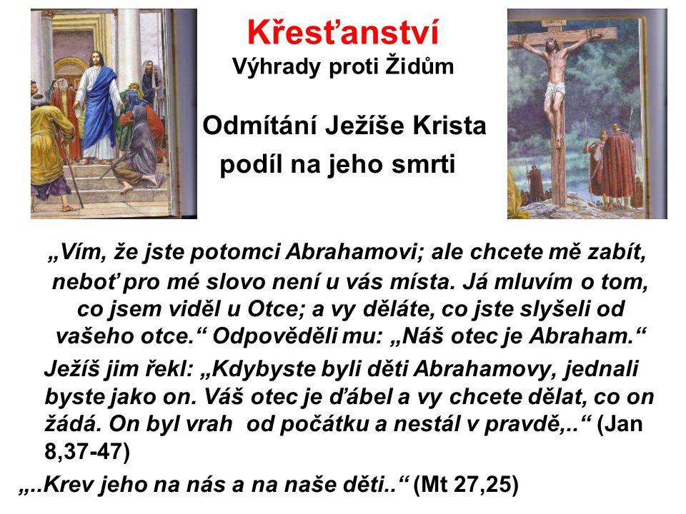 """Křesťanství Výhrady proti Židům Odmítání Ježíše Krista podíl na jeho smrti """"Vím, že jste potomci Abrahamovi; ale chcete mě zabít, neboť pro mé slovo n"""