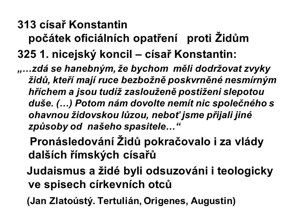 """313 císař Konstantin počátek oficiálních opatření proti Židům 325 1. nicejský koncil – císař Konstantin: """"…zdá se hanebným, že bychom měli dodržovat z"""