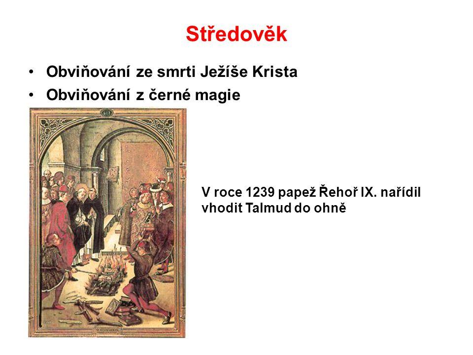 Středověk Obviňování ze smrti Ježíše Krista Obviňování z černé magie V roce 1239 papež Řehoř IX. nařídil vhodit Talmud do ohně