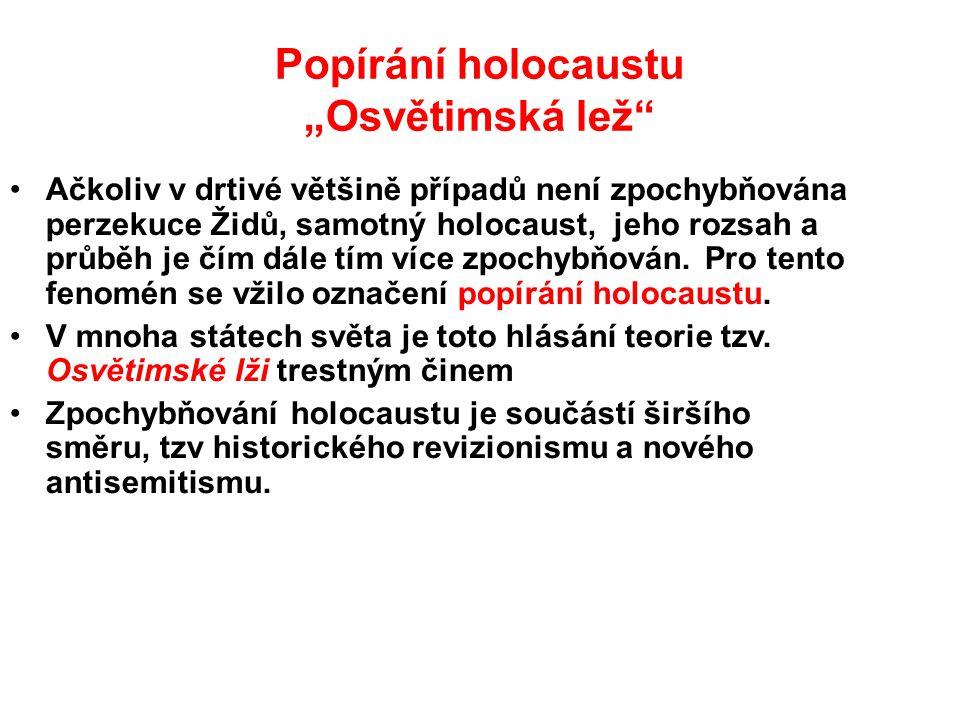 """Popírání holocaustu """"Osvětimská lež"""" Ačkoliv v drtivé většině případů není zpochybňována perzekuce Židů, samotný holocaust, jeho rozsah a průběh je čí"""