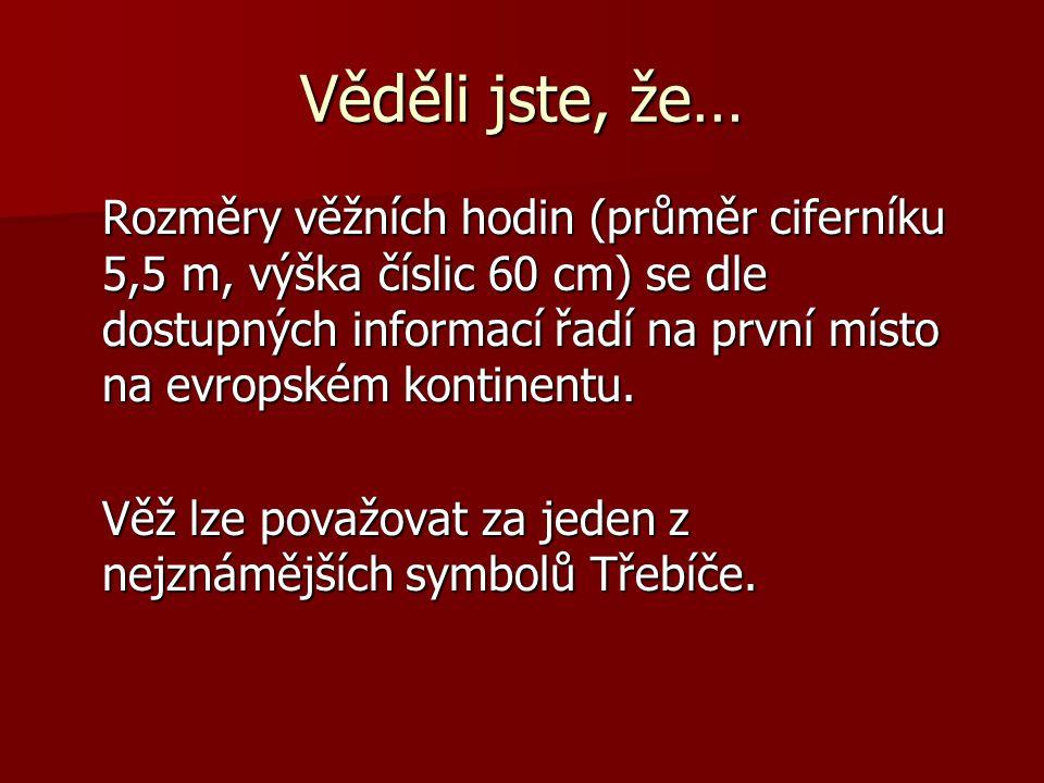 Věděli jste, že… Rozměry věžních hodin (průměr ciferníku 5,5 m, výška číslic 60 cm) se dle dostupných informací řadí na první místo na evropském kontinentu.