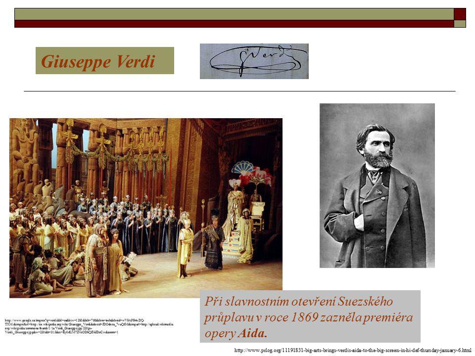 Giuseppe Verdi Při slavnostním otevření Suezského průplavu v roce 1869 zazněla premiéra opery Aida. http://www.google.cz/imgres?q=verdi&hl=cs&biw=1280
