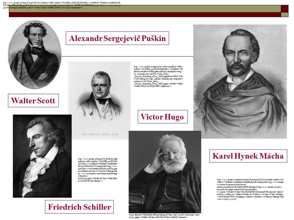 Walter Scott Victor Hugo Friedrich Schiller Alexandr Sergejevič Puškin Karel Hynek Mácha http://www.google.cz/imgres?q=pu%C5%A1kin&um=1&hl=cs&rlz=1T4A